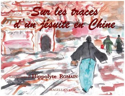 Hippolyte Romain - Sur les traces d'un jésuite en Chine